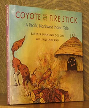 COYOTE AND THE FIRE STICK: Barbara Diamond Goldin, illustrated by Will Hillenbrand