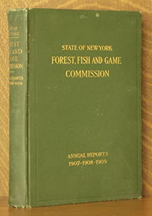 ANNUAL REPORTS OF THE FOREST, FISH AND GAME COMMISSIONER OF THE STATE OF NEW YORK FOR 1907-1908-...