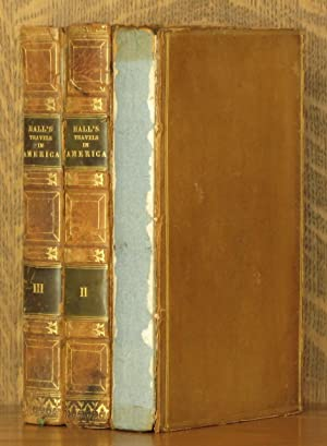 TRAVELS IN NORTH AMERICA IN THE YEARS 1827 AND 1828 [IN THREE VOLUMES - COMPLETE]: Captain Basil ...