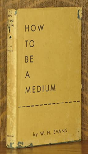 HOW TO BE A MEDIUM: W. H. Evans