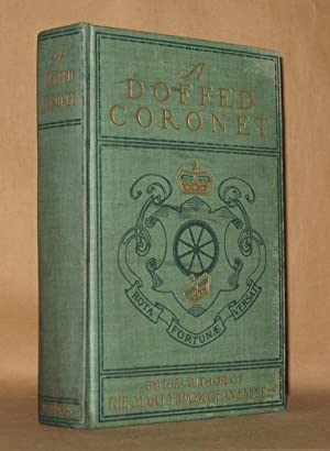 """A DOFFED CORONET A TRUE STORY by the Author of """"The Martyrdom of an Empress: Marguerite ..."""
