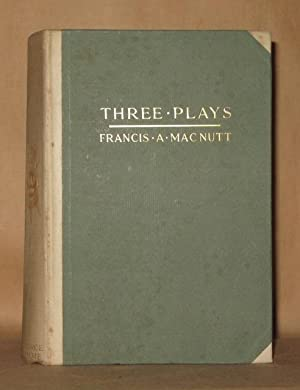 THREE PLAYS BALBOA XILONA THE VICTORIOUS DUCHESS: Francis A. Mac Nutt