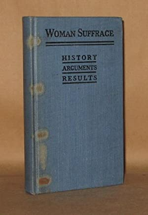 WOMAN SUFFRAGE History Arguments and Results: Frances M. Bjorkman and Annie G. Porritt
