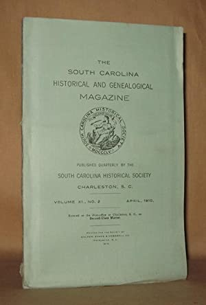 THE SOUTH CAROLINA HISTORICAL AND GENEALOGICAL MAGAZINE VOLUME XI NO 2 APRIL 1910: South Carolina ...