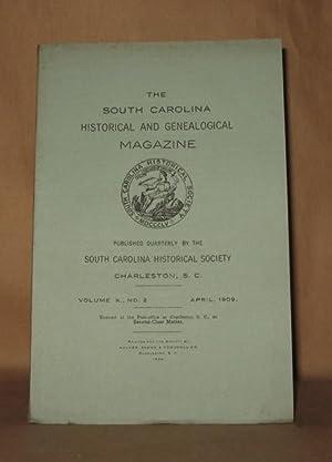 THE SOUTH CAROLINA HISTORICAL AND GENEALOGICAL MAGAZINE VOLUME X NO 2 APRIL 1909: South Carolina ...