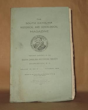 THE SOUTH CAROLINA HISTORICAL AND GENEALOGICAL MAGAZINE VOLUME IX NO 4 OCTOBER 1908: South Carolina...