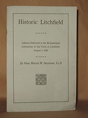 HISTORIC LITCHFIELD Address Delivered at the Bi-Centennial Celebratio of the Town of Litchfield ...
