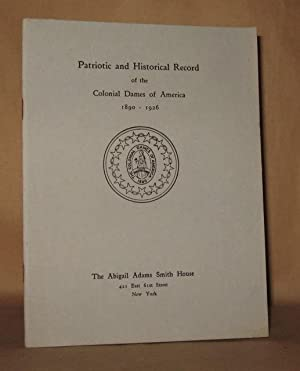 PATRIOTIC AND HISTORICAL RECORD OF THE COLONIAL DAMES OF AMERICA 1890-1926