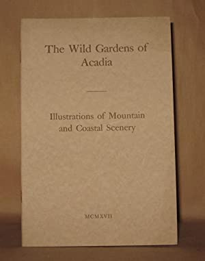 WILD GARDENS OF ACADIA ILLUSTRATIONS OF MOUNTAIN AND COSTAL SCENERY