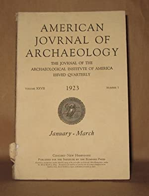 AMERICAN JOURNAL OF ARCHAEOLOGY VOLUME XXVII 1923 NUMBER 1 JANUARY-MARCH: Various