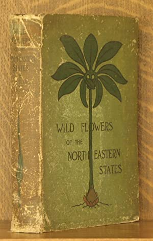 WILD FLOWERS OF THE NORTH-EASTERN [NORTHEASTERN] STATES: Ellen Miller and Margaret Christine ...