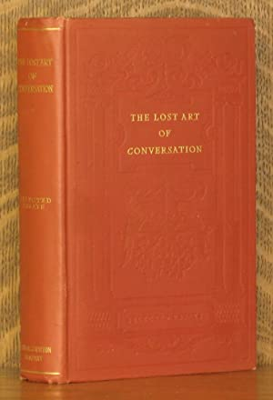 THE LOST ART OF CONVERSATION - SELECTED ESSAYS: Edited with an introduction by Horatio S. Krans