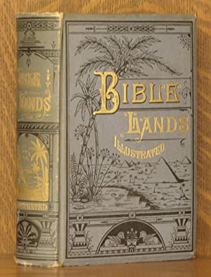 BIBLE LANDS ILLUSTRATED - A COMPLETE HANDBOOK OF THE ANTIQUITIES AND MODERN LIFE OF ALL THE SACRED ...