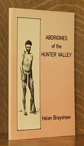 ABORIGINES OF THE HUNTER VALLEY, A STUDY OF COLONIAL RECORDS: Helen Brayshaw