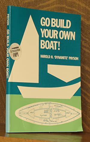 GO BUILD YOUR OWN BOAT!: Harold H.