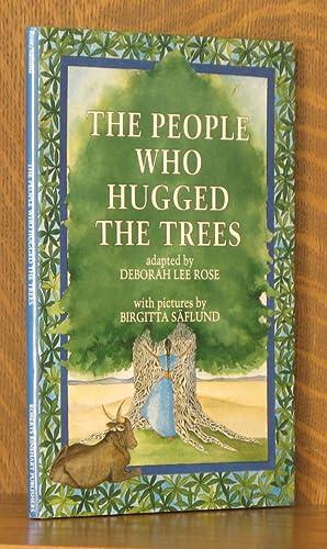 THE PEOPLE WHO HUGGED THE TREES: Deborah Lee Rose, illustrated by Birgitta Saflund