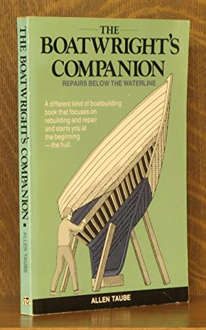 THE BOATWRIGHT'S COMPANION, REPAIRS BELOW THE WATERLINE: Allen Taube