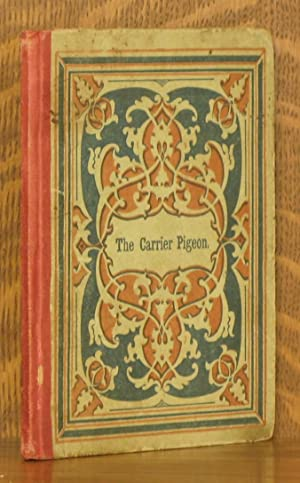 THE CARRIER PIGEON, AND OTHER TALES; ILLUSTRATIING THE REWARDS OF VIRTUE AND THE PUNISHMENT OF VICE...