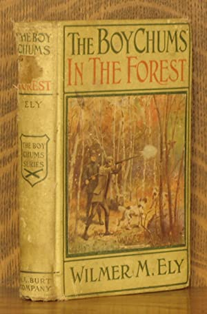 THE BOY CHUMS IN THE FOREST: Wilmer M. Ely