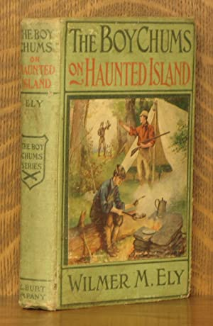 THE BOY CHUMS ON HAUNTED ISLAND: Wilmer M. Ely