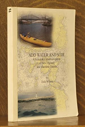 ADD WATER AND STIR, A SEAKAYAK CIRCUMNAVIGATION OF NEW ENGLAND AND MARITIME CANADA: Dick Wilson