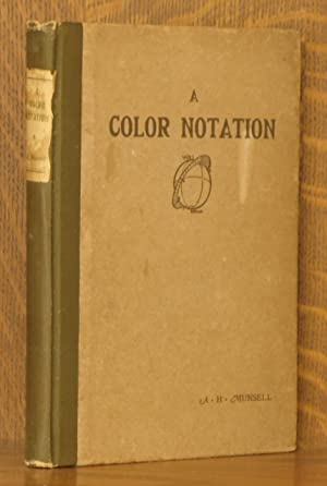 A COLOR NOTATION, AN ILLUSTRATED SYTEM DEFINING ALL COLORS AND THEIR RELATIONS BY MEASURED SCALES.:...