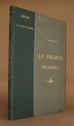 LA FRANCE INCONNUE VOL. 1 Sud-Est: De L'Italie Au Verdon: J. Dorange