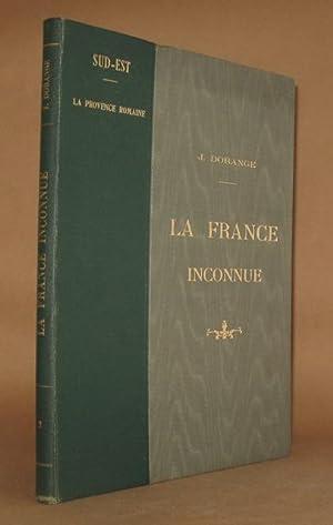 LA FRANCE INCONNUE VOL. 2 Sud-Est: La Provence Romaine: J. Dorange