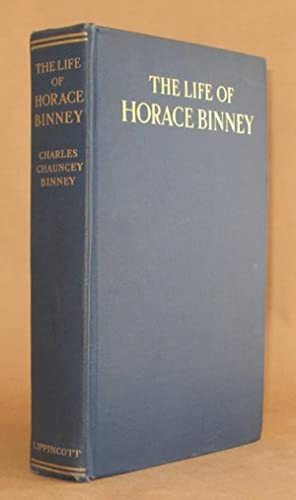 THE LIFE OF HORACE BINNEY With Selections From his Letters: Charles Chauncey Binney