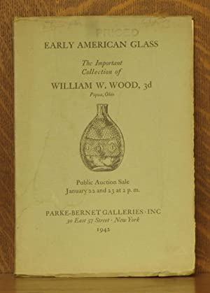 EARLY AMERICAN GLASS - THE IMPORTANT COLLECTION OF WILLIAM W. WOOD, 3rd PIQUA OHIO - PUBLIC SALE ...