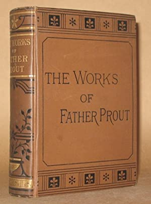 THE WORKS OF FATHER PROUT: Francis Mahony edited by Charles Kent