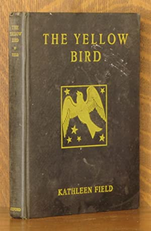 THE YELLOW BIRD: Kathleen Field, illustrated by Harrie Wood