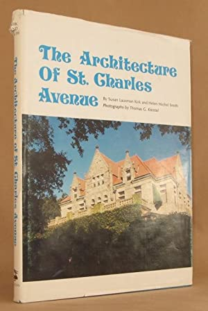 The Architecture of St. Charles Avenue: Kirk, Susan Lauxman; Smith, Helen Michel