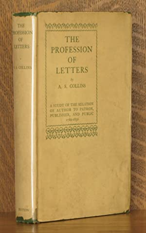 THE PROFESSION OF LETTERS, A STUDY OF THE RELATION OF AUTHOR TO PATRON, PUBLISHER, AND PUBLIC 1780-...