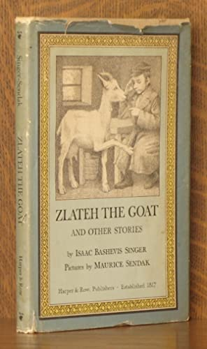 ZLATEH THE GOAT, AND OTHER STORIES: Isaac Bashevis Singer, illustrated by Maurice Sendak