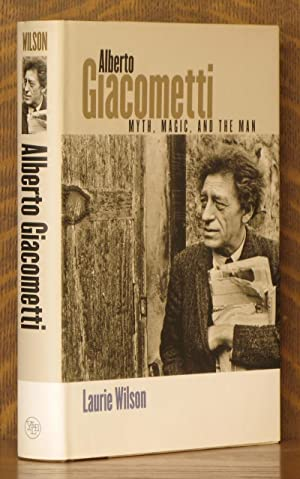 Alberto Giacometti Myth, Magic, and the Man: Laurie Wilson