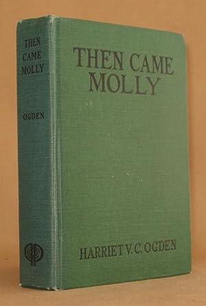 THEN CAME MOLLY: Harriet V.C. Ogden