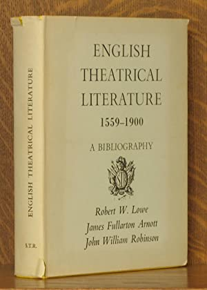 ENGLISH THEATRICAL LITERATURE 1559-1900 A BIBLIOGRAPHY INCORPORATING ROBRT W. LOWE'S A ...