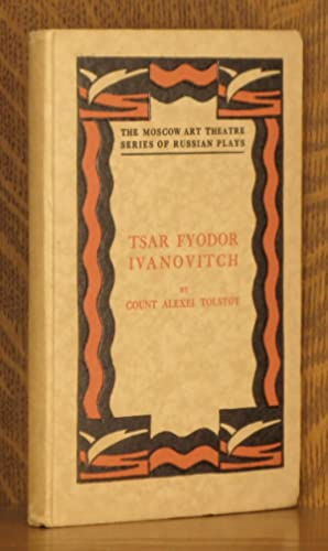 TSAR FYODOR IVANOVITCH (THE MOSCOW ART THEATRE SERIES OF RUSSIAN PLAYS): Alexei Tolstoy, translated...