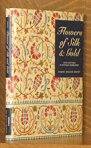 FLOWERS OF SILK AND GOLD, FOUR CENTURIES OF OTTOMAN EMBROIDERY: Sumru Belger Krody