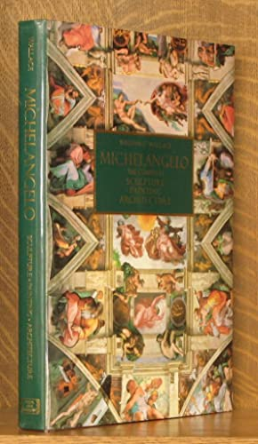 Michelangelo The Complete Sculpture, Painting, Architecture: William E. Wallace