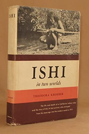 ISHI IN TWO WORLDS A biography of the Last Wild Indian in North America- 8th printing