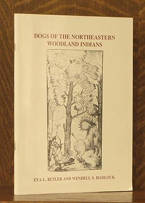 DOGS OF THE NORTHEASTERN WOODLAND INDIANS: Eva L. Butler, Wendell S. Hadlock