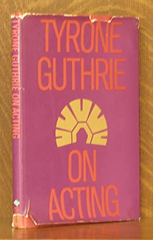 TYRONE GUTHRIE ON ACTING: Tyrone Guthrie