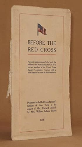 BEFORE THE RED CROSS Personal Reminiscences of relief work for soldiers in the North during the C...