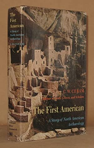 THE FIRST AMERICAN A Story of North American Archaology: C. W. Ceram