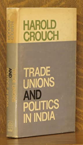 TRADE UNIONS AND POLITICS IN INDIA