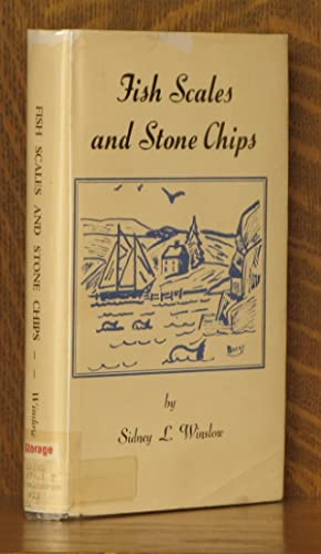 FISH SCALES AND STONE CHIPS: Sidney L. Winslow
