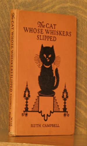 THE CAT WHOSE WHISKERS SLIPPED: Ruth Campbell, illustrated by Ve Elizabeth Cadie