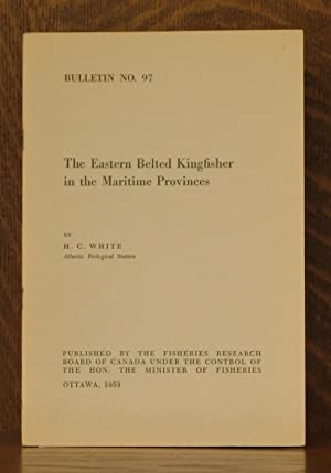 THE EASTERN BELTED KINGFISHER IN THE MARITIME PROVINCES - BULLERTIN NO. 97: H.C. White